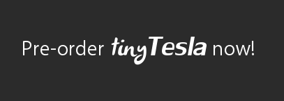 Pre-order tinyTesla!